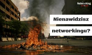 Nienawidzisz networkingu?