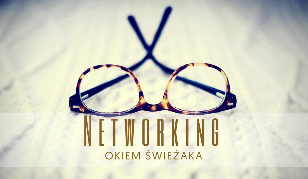 Networking okiem świeżaka